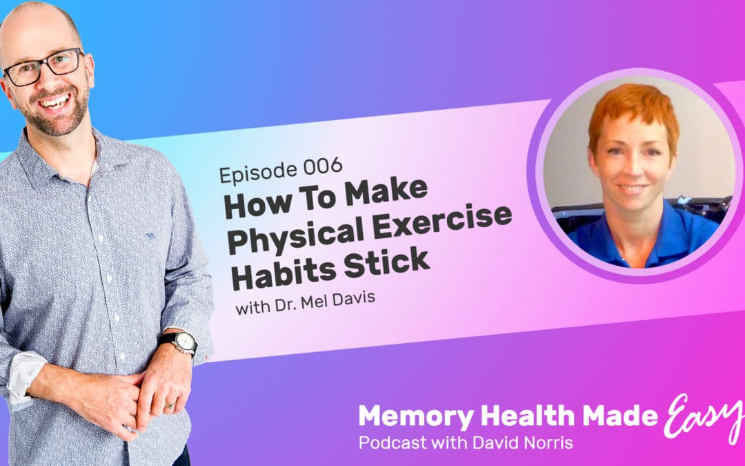 Podcast Ep 006: How To Make Physical Exercise Habits Stick with Dr Mel Davis