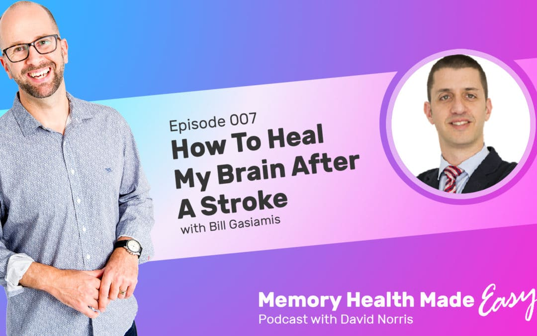 Podcast Ep 007: How To Heal My Brain After A Stroke with Bill Gasiamis