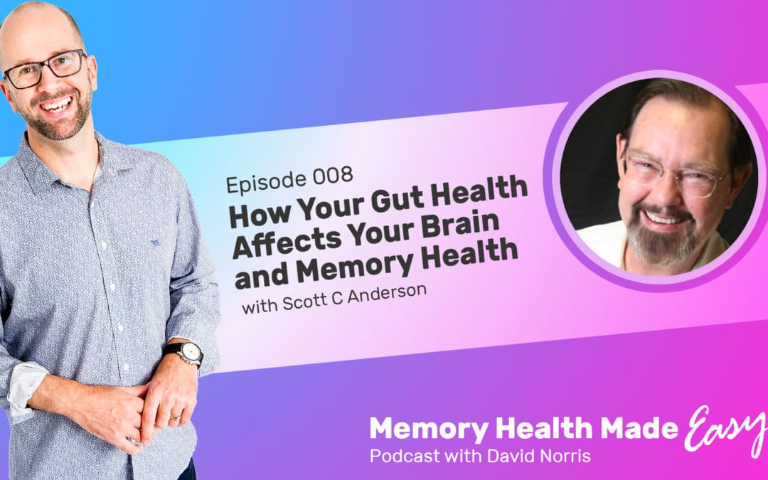 Podcast Ep 008: How Your Gut Health Affects Your Brain and Memory Health with Scott C Anderson