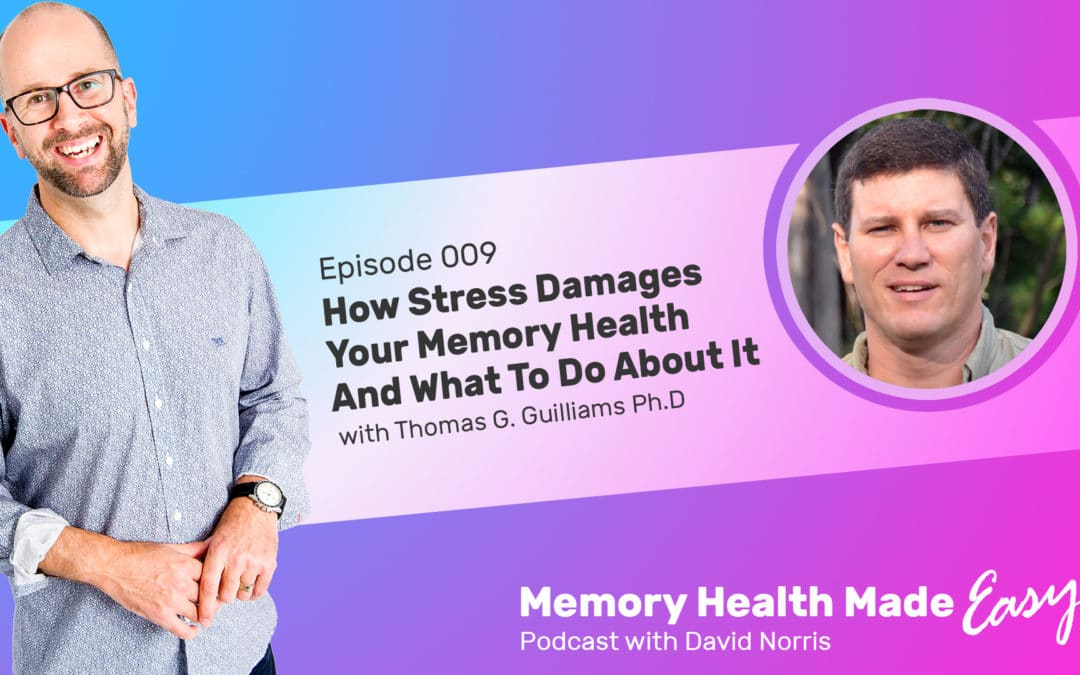 Podcast Ep 009: How Stress Damages Your Memory Health And What To Do About It with Thomas G. Guilliams Ph.D