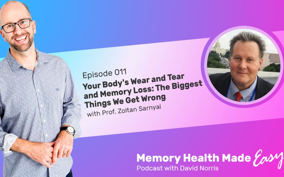Podcast Ep 011: Your Body's Wear and Tear and Memory Loss: The Biggest Things We Get Wrong with Prof. Zoltan Sarnyai