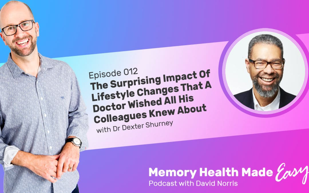 Podcast Ep 012: The Surprising Impact Of Lifestyle Changes For Better Health That A Doctor Wished All His Colleagues Knew About with Dr Dexter Shurney