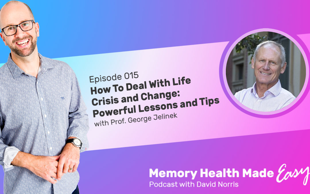 Podcast Ep 015: How To Deal With Life Crisis and Change: Powerful Lessons and Tips with Prof. George Jelinek