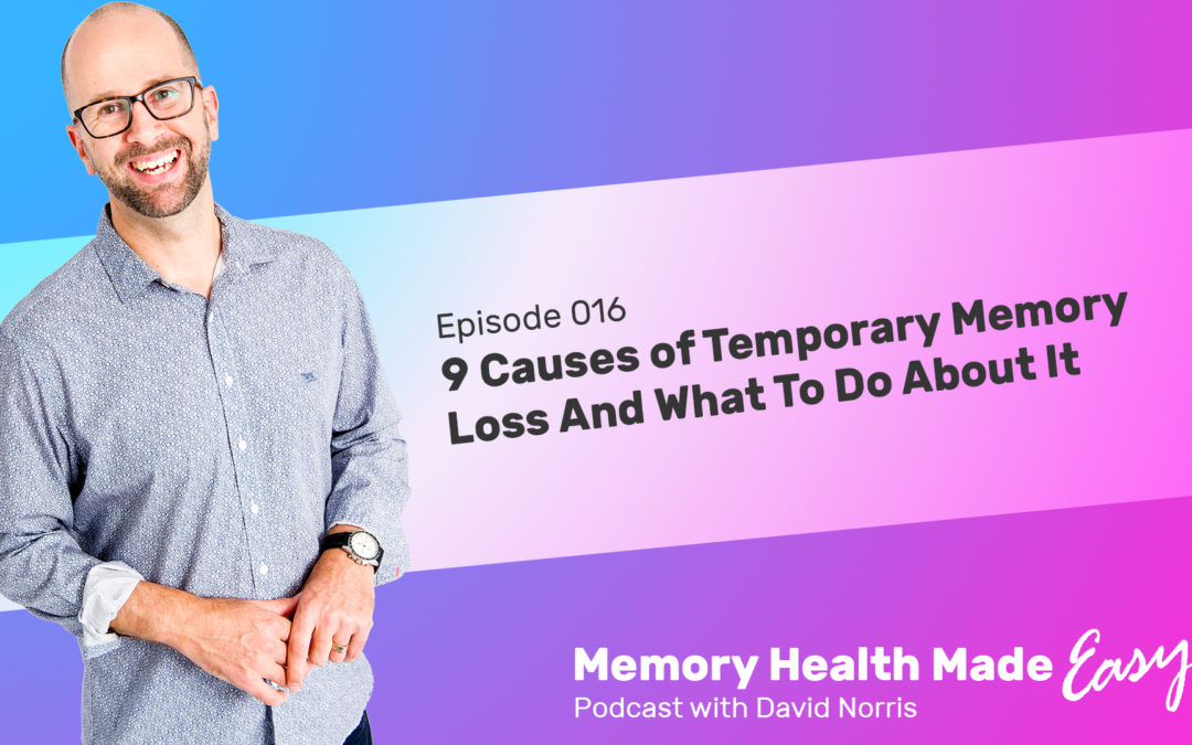 Podcast Ep 016: 9 Causes of Temporary Memory Loss And What To Do About It with David Norris