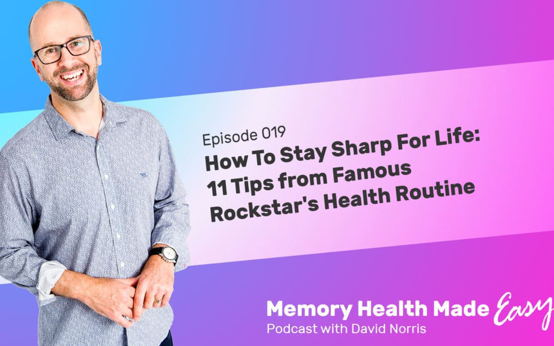 Podcast Ep 019: How To Stay Sharp For Life: 11 Tips From Famous Rockstar's Health Routine with David Norris