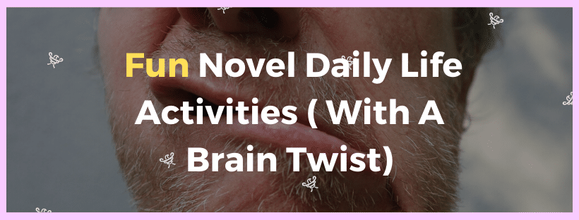 Neurobics_ Novel Daily Life Activities With A Brain Challenge Twist
