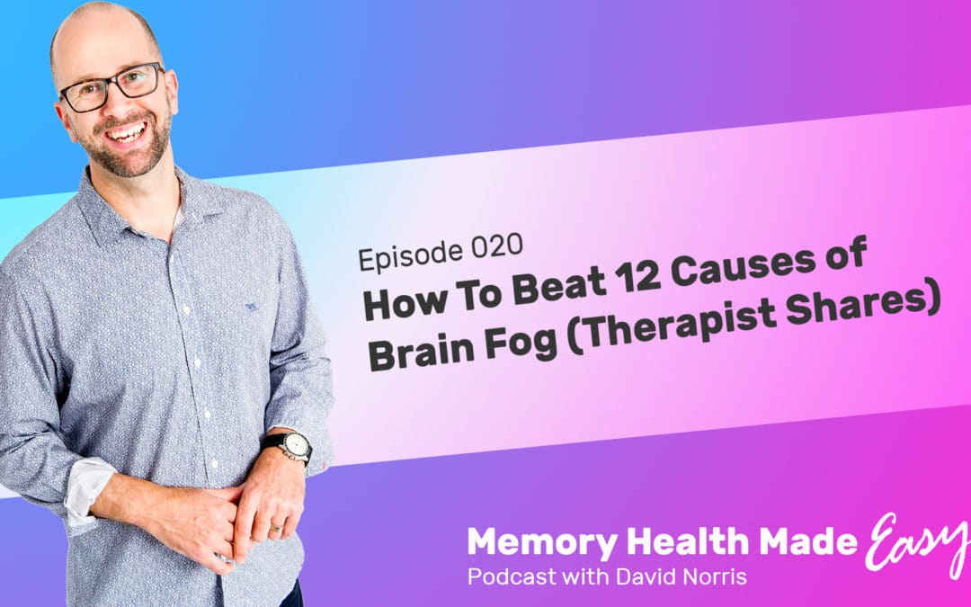 Podcast Ep 020: How To Beat 12 Causes of Brain Fog (Therapist Shares)