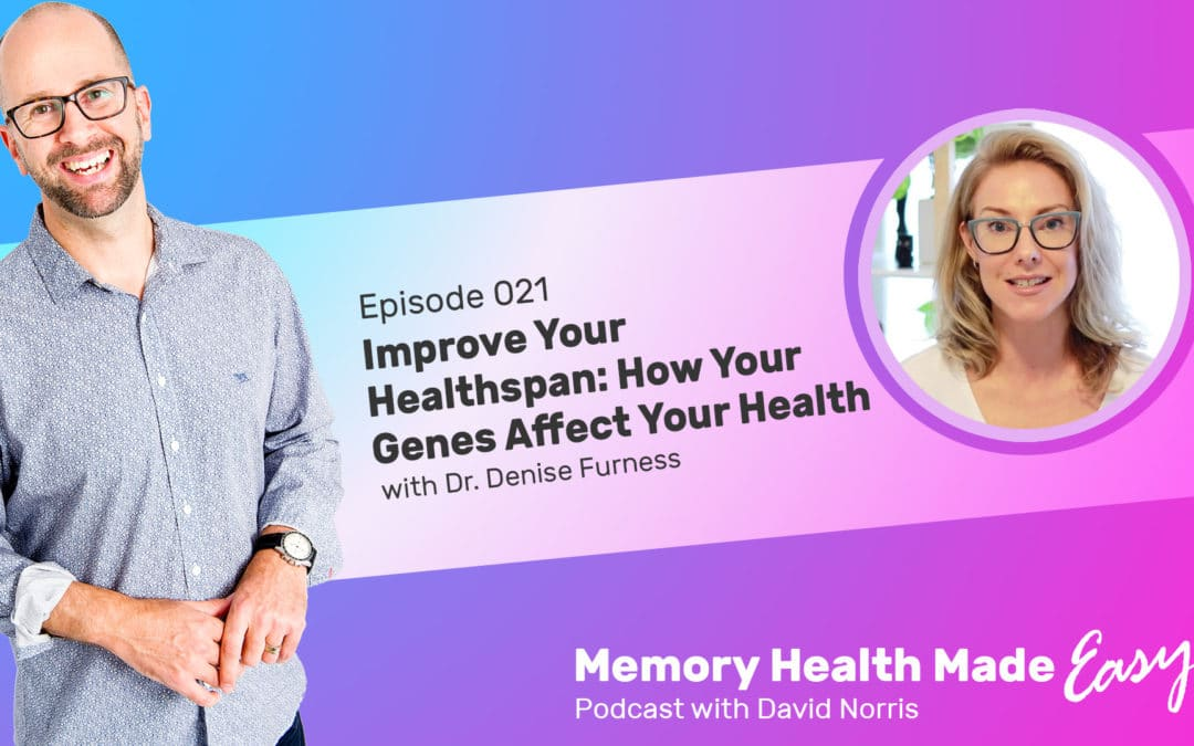 Podcast Ep 021: Improve Your Healthspan: How Your Genes Affect Your Health with Dr Denise Furness