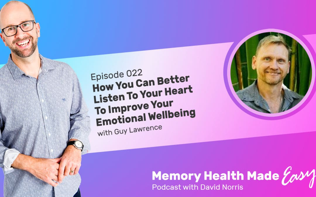 Podcast Ep 022: How You Can Better Listen To Your Heart to Improve Your Emotional Wellbeing with Guy Lawrence